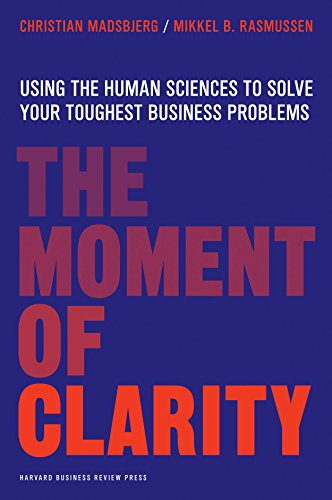 The Moment of Clarity: Using the Human Sciences to Solve Your Toughest Business Problems por Christian Madsbjerg
