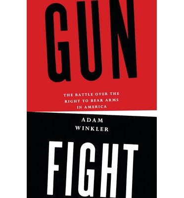 [( Gunfight: The Battle Over the Right to Bear Arms in America By Winkler, Adam ( Author ) Hardcover Sep - 2011)] Hardcover