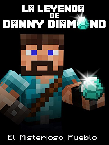 The Legend of Danny Diamond: The Mysterious Village (an Unofficial Minecraft Comic) (La Leyenda de Danny Diamond nº 1) por MC Bros