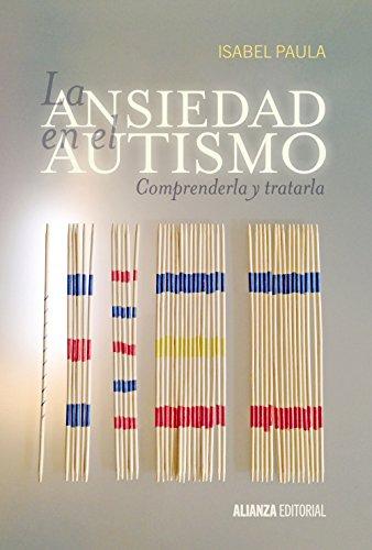 La ansiedad en el autismo: Comprenderla y tratarla (Alianza Ensayo) por Isabel Paula