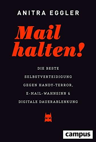 Mail halten!: Die beste Selbstverteidigung gegen Handy-Terror, E-Mail-Wahnsinn und digitale Dauerablenkung (Handy-post)