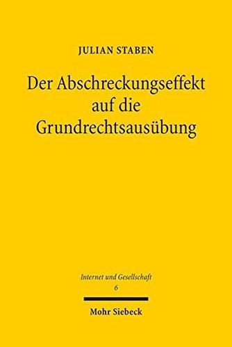 Der Abschreckungseffekt auf die Grundrechtsausübung: Strukturen eines verfassungsrechtlichen Arguments (Internet und Gesellschaft, Band 6)