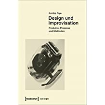 Design und Improvisation: Produkte, Prozesse und Methoden