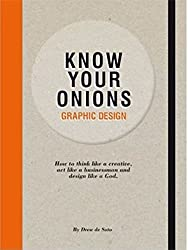 Know Your Onions - Graphic Design: How to Think Like a Creative, Act like a Businessman and Design Like a God by Drew de Soto (2012-01-31)