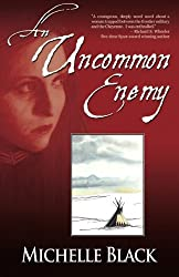 An Uncommon Enemy: a novel of the Washita by Michelle Black (2010-10-23)