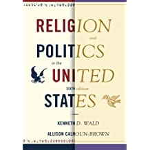 Religion and Politics in the United States, Sixth Edition (Religion & Politics in the United States)