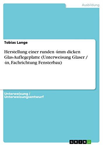 Herstellung einer runden 4mm dicken Glas-Auflegeplatte (Unterweisung Glaser / -in, Fachrichtung Fensterbau)