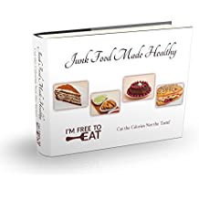 Junk Food Made Healthy: Cut the Calories, Not the Taste for Joyful Diet - High Protein Recipes (English Edition)