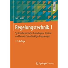 Regelungstechnik 1: Systemtheoretische Grundlagen, Analyse und Entwurf einschleifiger Regelungen (Springer-Lehrbuch)
