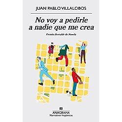 No voy a pedirle a nadie que me crea (Narrativas Hispánicas) Premio Herralde de Novela 2016