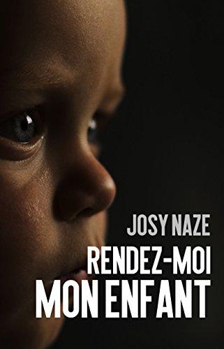 Rendez-moi mon enfant par Josy Naze