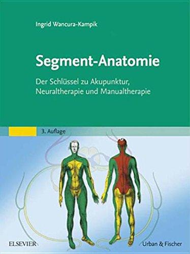 Segment-Anatomie: Der Schlussel Zu Akupunktur, Neuraltherapie Und Manualtherapie