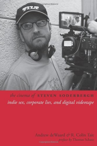 The Cinema of Steven Soderbergh: Indie Sex, Corporate Lies, and Digital Videotape (Directors' Cut) by Andrew deWaard, R. Colin Tait (2013) Paperback