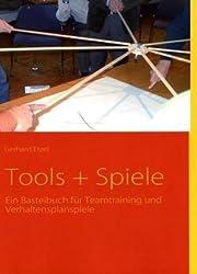 Tools + Spiele: Ein Bastelbuch für Teamtraining und Verhaltensplanspiele