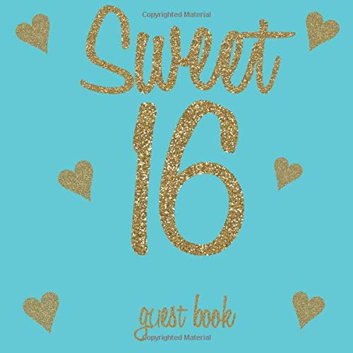 Sweet 16 Guest Book: Gold Glitter Hearts Tiffany Blue Teal - 16th Birthday/Anniversary/Memorial/Teenager Party Signing Message Book,Gift Log,Photo Space,Milestone Keepsake Present for Special Memories