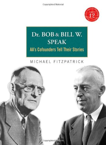 Dr. Bob and Bill W. Speak: AA's Cofounders Tell Their Stories