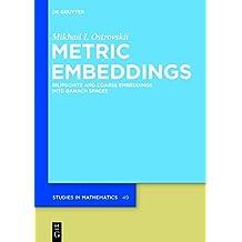 Metric Embeddings: Bilipschitz and Coarse Embeddings into Banach Spaces (De Gruyter Studies in Mathematics)