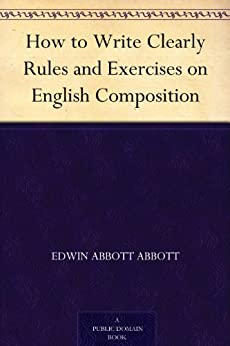 How to Write Clearly Rules and Exercises on English Composition (English Edition) von [Abbott, Edwin]