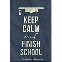 Keep Calm Finish School Workbook of Affirmations Keep Calm Finish School Workbook of Affirmations: Bullet Journal, Food Diary, Recipe Notebook, Planner, To Do List, Scrapbook, Academic Notepad