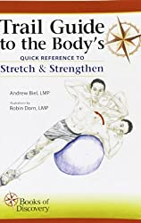 Trail Guide to the Body's Quick Reference to Stretch and Strengthen by Andrew Biel (2012-04-01)