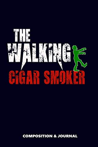 The Walking Cigar Smoker: Composition Notebook, Funny Scary Zombie Birthday Journal for Cigar Smokers to write on (Alkoholische Halloween Getränke)