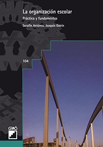 La organización escolar. Práctica y fundamentos (GRAO - CASTELLANO) por Serafín Antúnez Marcos