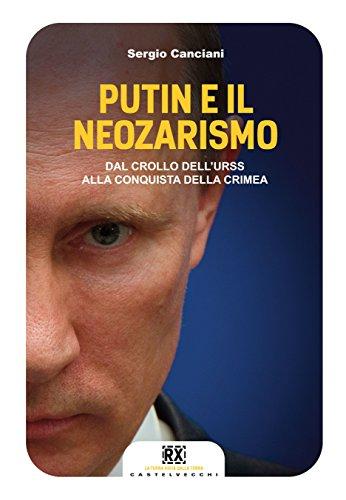 Putin e il neozarismo: Dal crollo dell'Urss alla conquista della Crimea