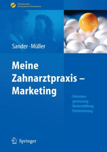 Meine Zahnarztpraxis - Marketing: Patientengewinnung, Markenbildung, Positionierung (Erfolgskonzepte Zahnarztpraxis & Management)