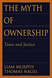 The Myth of Ownership: Taxes and Justice by Liam Murphy (2002-04-01)