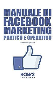 MANUALE DI FACEBOOK MARKETING. Pratico e Operativo (HOW2 Edizioni Vol. 92) (Italian Edition) by [Capasso, Nunzio]