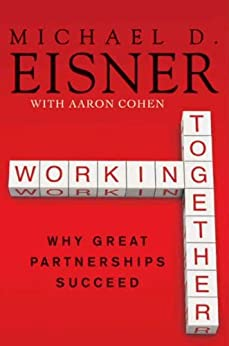 Working Together: Why Great Partnerships Succeed by [Eisner, Michael D., Cohen, Aaron R.]