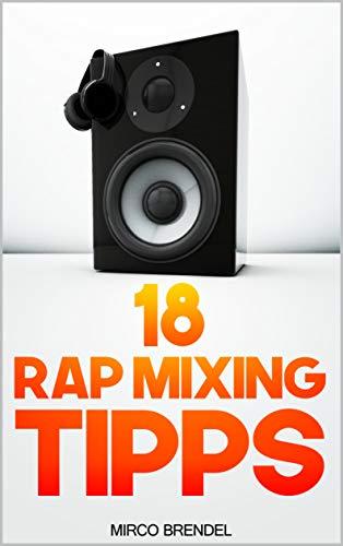 18 Rap-Mixing Tipps: Für Einsteiger und Profis. Keine Vorkenntnisse nötig. Programmunabhängig. Plugin-unabhängig.