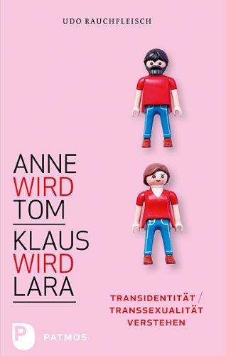 Anne wird Tom - Klaus wird Lara: Transidentität / Transsexualität verstehen