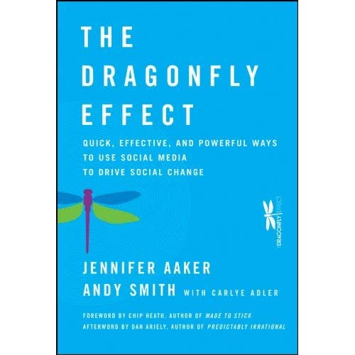 The Dragonfly Effect: Quick, Effective, and Powerful Ways to Use Social Media to Drive Social Change by Chip Heath (Foreword), Jennifer Aaker (15-Oct-2010) Hardcover