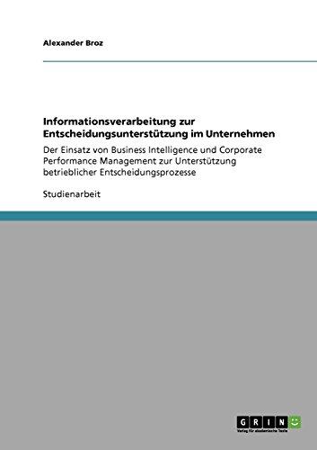 Informationsverarbeitung zur Entscheidungsunterstützung im Unternehmen: Der Einsatz von Business Intelligence und Corporate Performance Management zur Unterstützung betrieblicher Entscheidungsprozesse