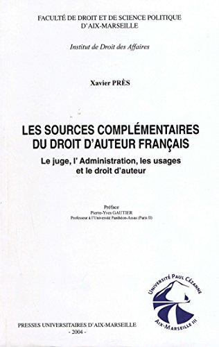 Les sources complémentaires du droit d'auteur français: Le juge, l'Administration, les usages et le droit d'auteur