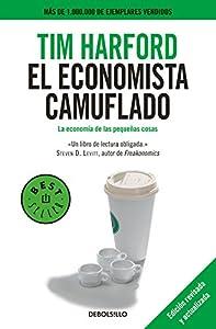 economistas: El economista camuflado (edición revisada y actualizada): La economía de las peq...