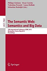 The Semantic Web: Semantics and Big Data: 10th International Conference, ESWC 2013, Montpellier, France, May 26-30, 2013. Proceedings (Lecture Notes in Computer Science) (2013-05-17)