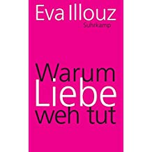 Warum Liebe weh tut: Eine soziologische Erklärung (suhrkamp taschenbuch)