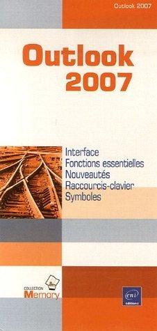 Outlook 2007 : Interface, Fonctions essentielles, Nouveautés, Raccourcis-clavier