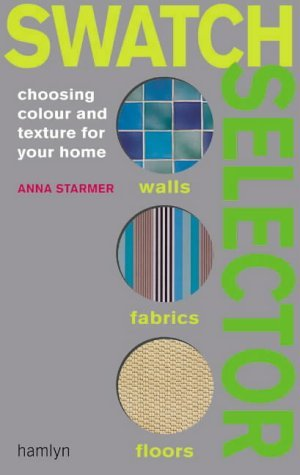 Swatch Selector: Choosing Color and Texture for Your Home by Anna Starmer (2003-03-01)