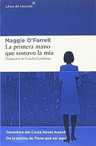 La primera mano que sostuvo la mía par Maggie O'Farrell