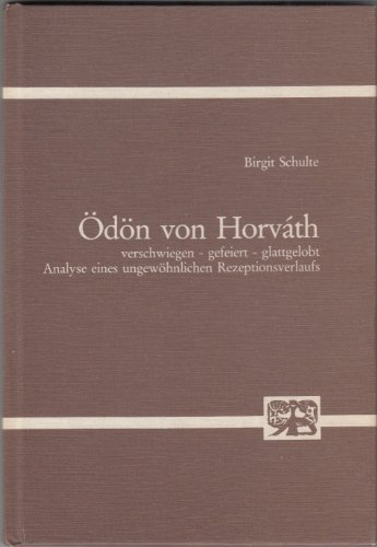dn von Horvth: Verschiegen, gefeiert, glattgelobt : Analyse eines ungewhnlichen Rezeptionsverlaufs (Abhandlungen zur Kunst-, Musik- und Literaturwissenschaft)