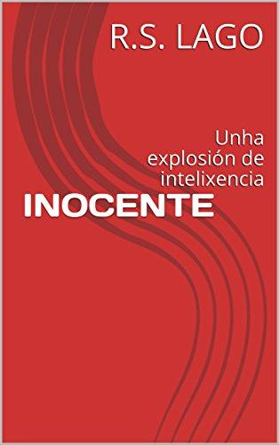 INOCENTE: Unha explosión de intelixencia (Galician Edition) por R.S. LAGO