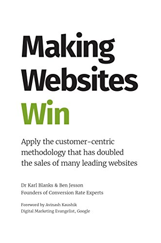 Making Websites Win: Apply the Customer-Centric Methodology That Has Doubled the Sales of Many Leading Websites (English Edition) por Karl Blanks
