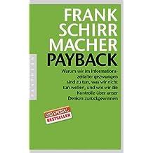 Payback: Warum wir im Informationszeitalter gezwungen sind zu tun, was wir nicht tun wollen, und wie wir die Kontrolle über unser Denken zurückgewinnen by Schirrmacher, Frank (2011) Broschiert