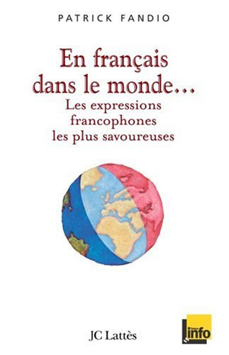 En Français dans le monde : Les expressions francophones les plus savoureuses par Patrick Fandio