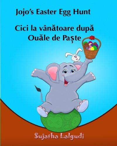 Jojo's Easter Egg Hunt. Cici la vanatoare dupa Ouale de Paste: English Romanian picture book for children (Bilingual Edition) Romanian kids book. ... picture books for children. Jojo series)