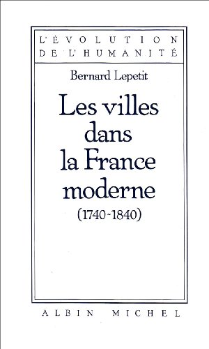 Villes Dans La France Moderne, 1740-1840 (Les) (Collections Histoire) par Bernard Lepetit