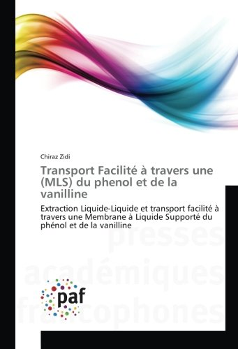 Transport Facilite a travers une (MLS) du phenol et de la vanilline: Extraction Liquide-Liquide et transport facilite a travers une Membrane A Liquide Supporte par Chiraz Zidi